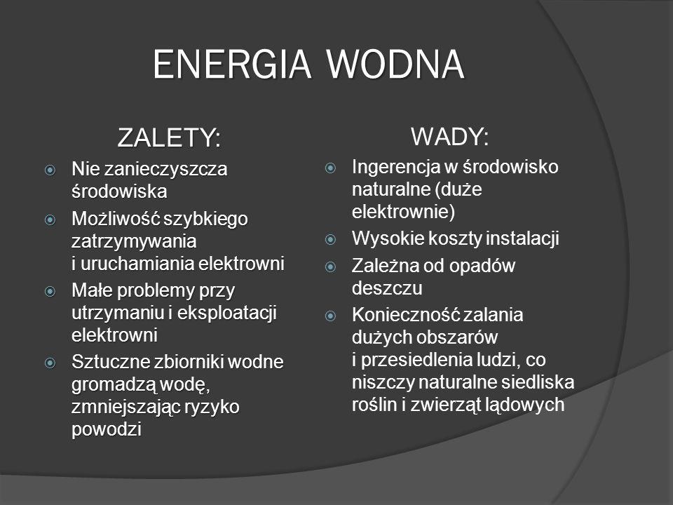 ENERGIA WODNA ZALETY: WADY: Nie zanieczyszcza środowiska