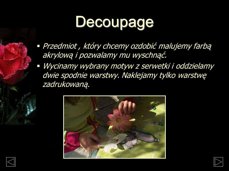 Decoupage Przedmiot , który chcemy ozdobić malujemy farbą akrylową i pozwalamy mu wyschnąć.