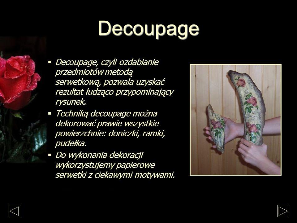 Decoupage Decoupage, czyli ozdabianie przedmiotów metodą serwetkową, pozwala uzyskać rezultat łudząco przypominający rysunek.