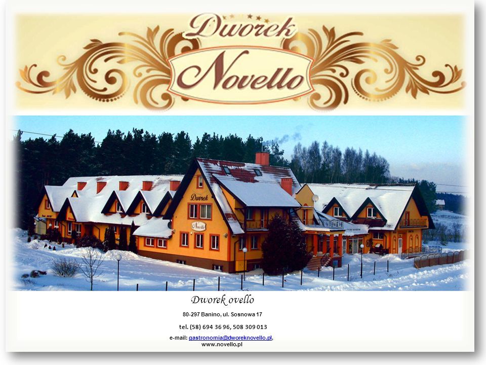 Dworek ovello80-297 Banino, ul. Sosnowa 17. tel. (58) 694 36 96, 508 309 013. e-mail: gastronomia@dworeknovello.pl,