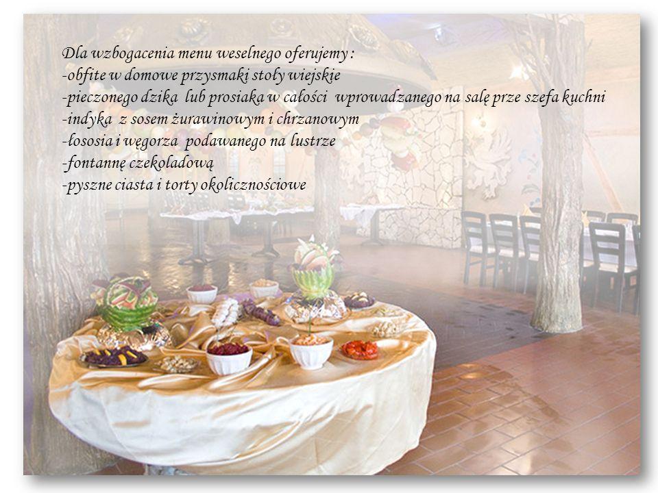 Dla wzbogacenia menu weselnego oferujemy :