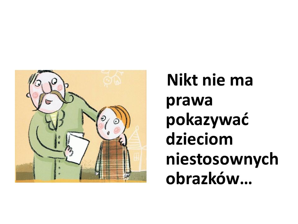 Nikt nie ma prawa pokazywać dzieciom niestosownych obrazków…