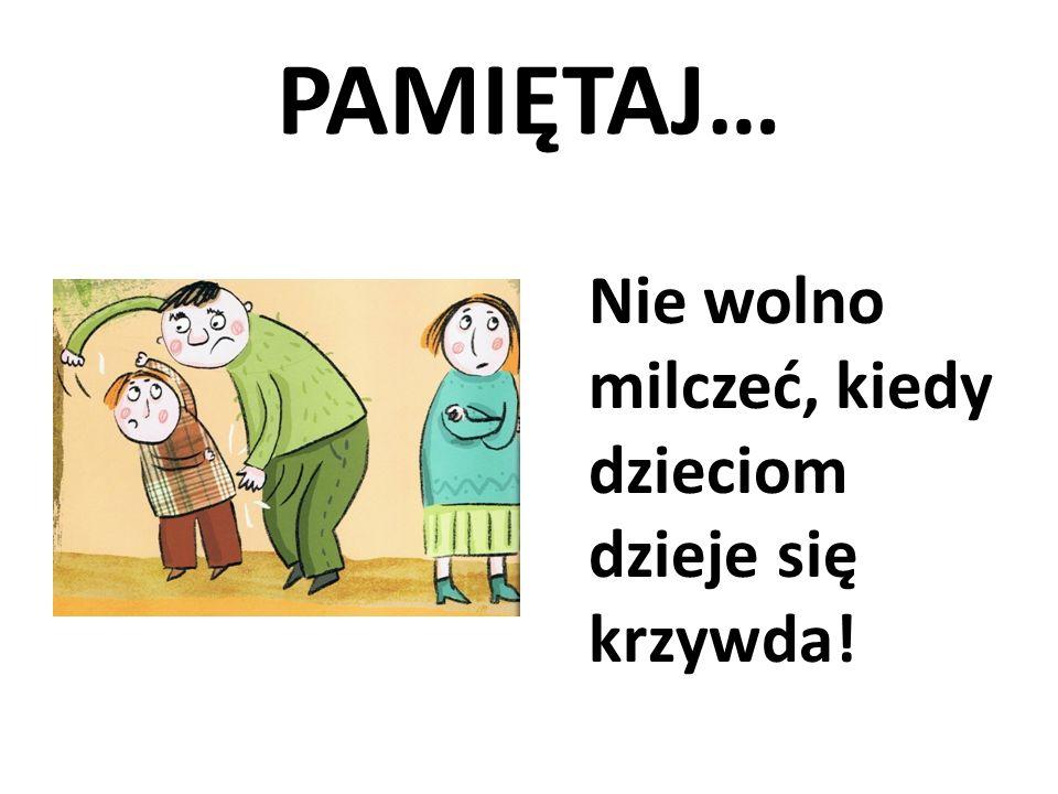 PAMIĘTAJ… Nie wolno milczeć, kiedy dzieciom dzieje się krzywda!