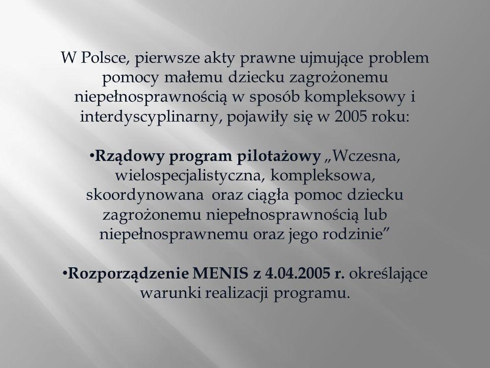 W Polsce, pierwsze akty prawne ujmujące problem pomocy małemu dziecku zagrożonemu niepełnosprawnością w sposób kompleksowy i interdyscyplinarny, pojawiły się w 2005 roku: