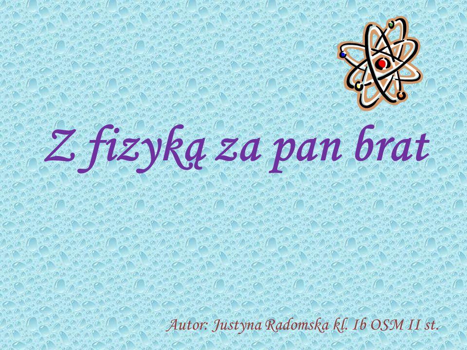 Autor: Justyna Radomska kl. Ib OSM II st.