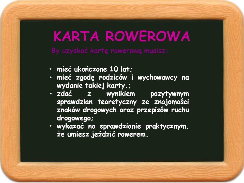 KARTA ROWEROWA By uzyskać kartę rowerową musisz:
