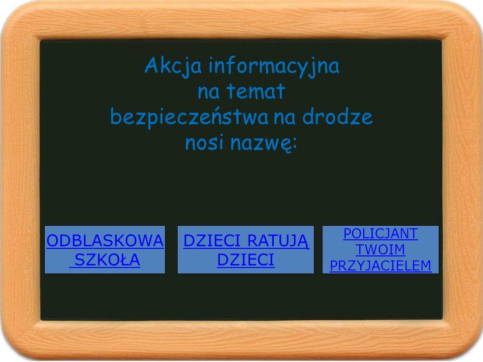 Akcja informacyjna na temat bezpieczeństwa na drodze nosi nazwę: