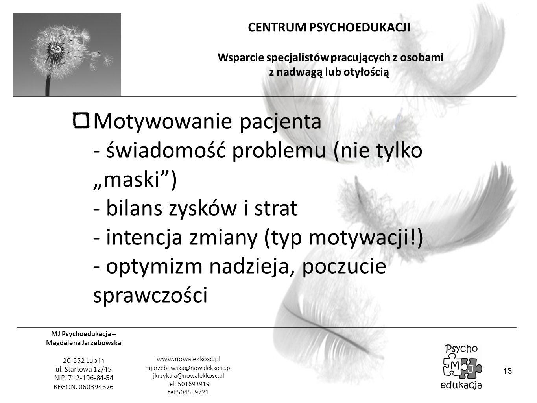 """Motywowanie pacjenta - świadomość problemu (nie tylko """"maski ) - bilans zysków i strat - intencja zmiany (typ motywacji!) - optymizm nadzieja, poczucie sprawczości"""