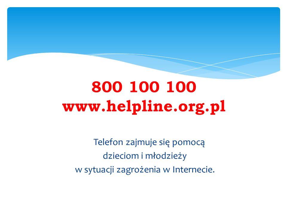 800 100 100 www.helpline.org.pl Telefon zajmuje się pomocą dzieciom i młodzieży w sytuacji zagrożenia w Internecie.