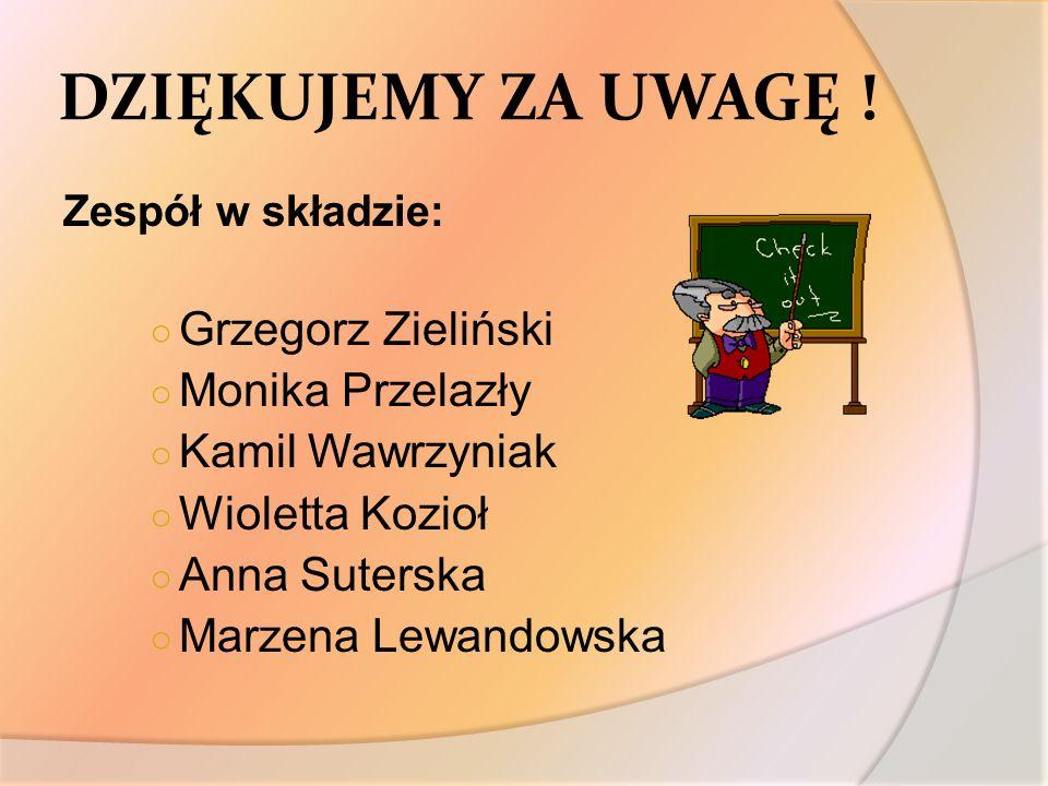 DZIĘKUJEMY ZA UWAGĘ ! Grzegorz Zieliński Monika Przelazły