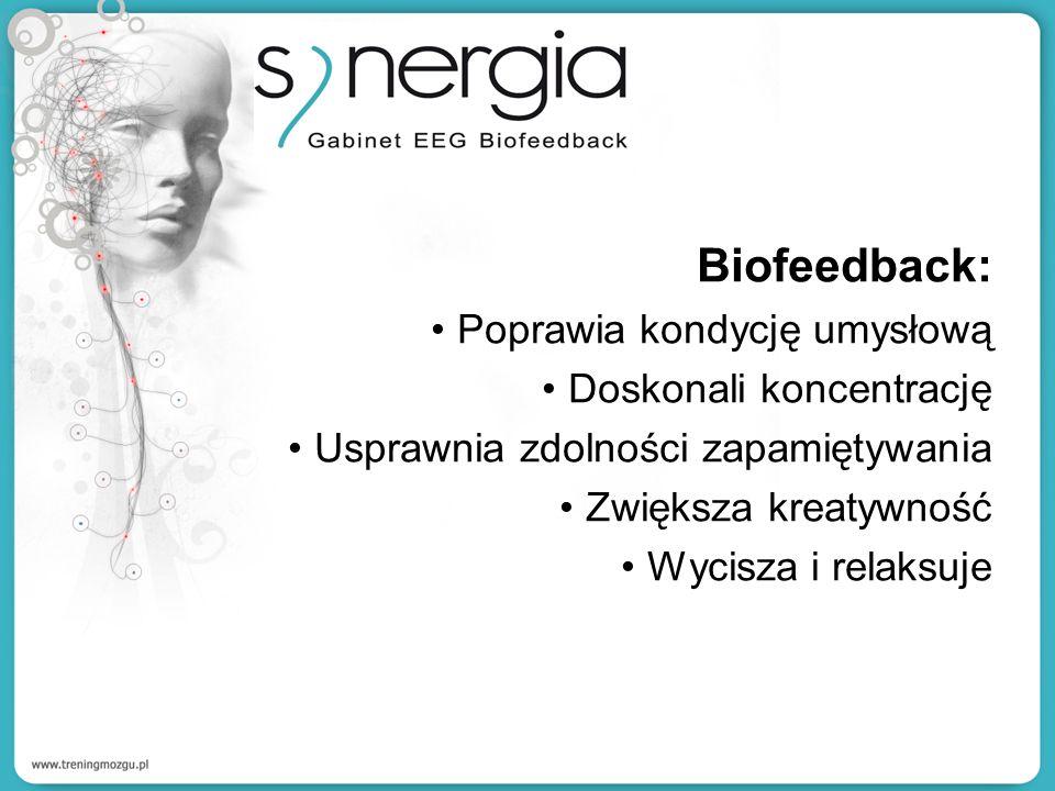Biofeedback: Poprawia kondycję umysłową Doskonali koncentrację