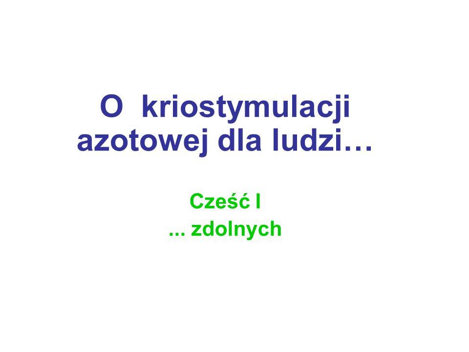 O kriostymulacji azotowej dla ludzi… Cześć I ... zdolnych