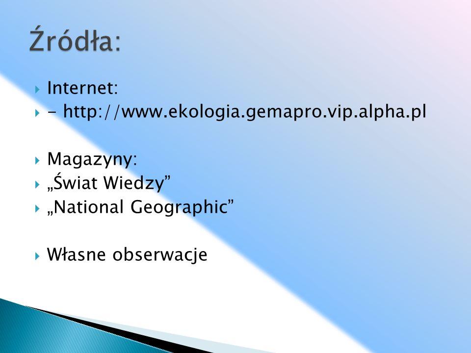 Źródła: Internet: - http://www.ekologia.gemapro.vip.alpha.pl Magazyny: