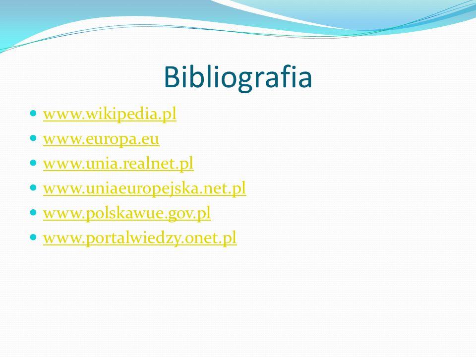 Bibliografia www.wikipedia.pl www.europa.eu www.unia.realnet.pl