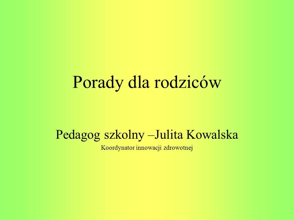Pedagog szkolny –Julita Kowalska Koordynator innowacji zdrowotnej