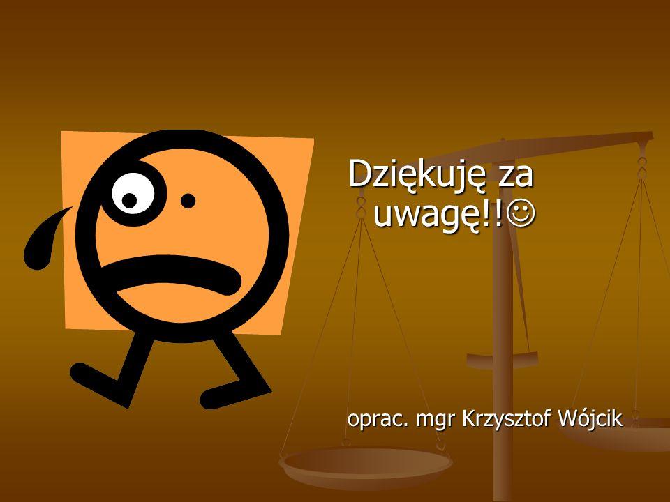 Dziękuję za uwagę!! oprac. mgr Krzysztof Wójcik
