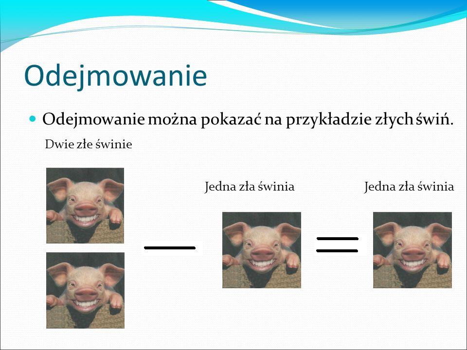 Odejmowanie Odejmowanie można pokazać na przykładzie złych świń.