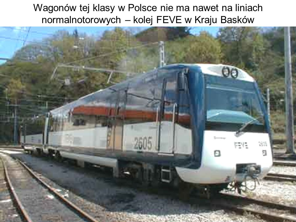Wagonów tej klasy w Polsce nie ma nawet na liniach normalnotorowych – kolej FEVE w Kraju Basków