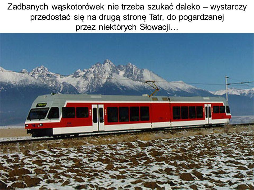Zadbanych wąskotorówek nie trzeba szukać daleko – wystarczy przedostać się na drugą stronę Tatr, do pogardzanej przez niektórych Słowacji…
