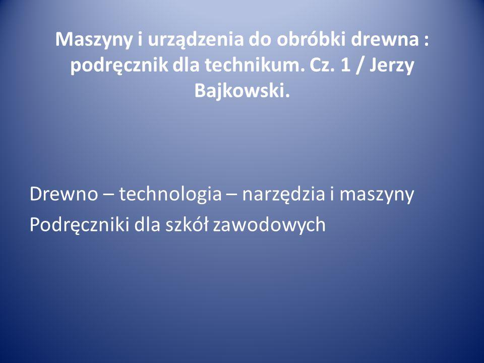Maszyny i urządzenia do obróbki drewna : podręcznik dla technikum. Cz