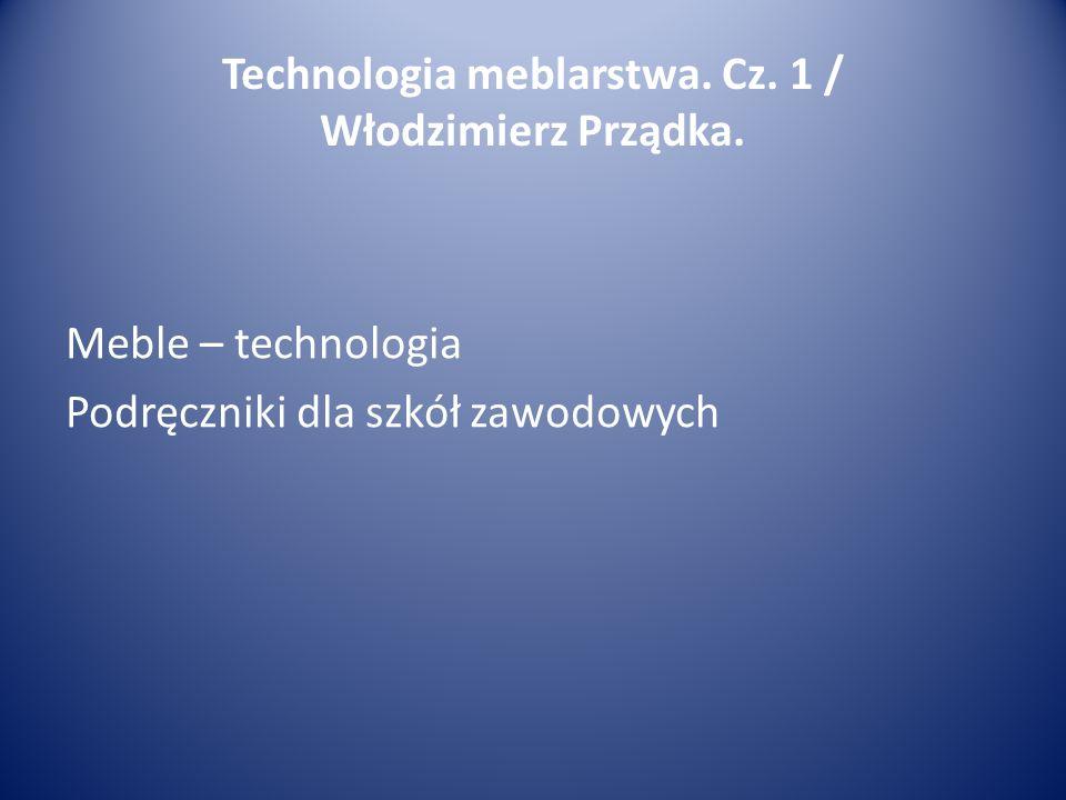 Technologia meblarstwa. Cz. 1 /