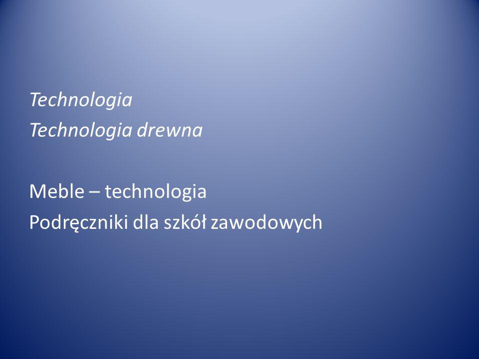 Technologia Technologia drewna Meble – technologia Podręczniki dla szkół zawodowych