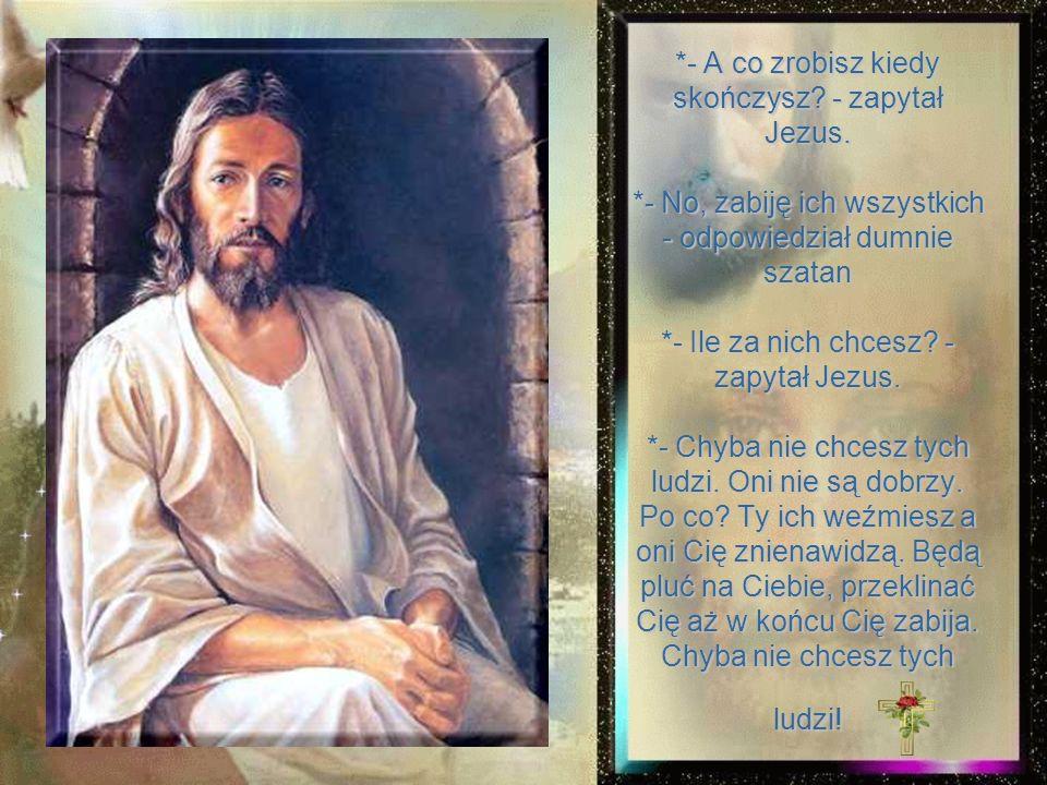 - A co zrobisz kiedy skończysz. - zapytał Jezus