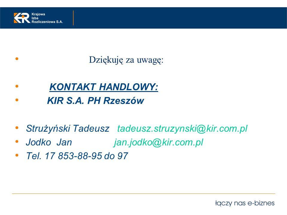 Dziękuję za uwagę: KONTAKT HANDLOWY: KIR S.A. PH Rzeszów. Strużyński Tadeusz tadeusz.struzynski@kir.com.pl.