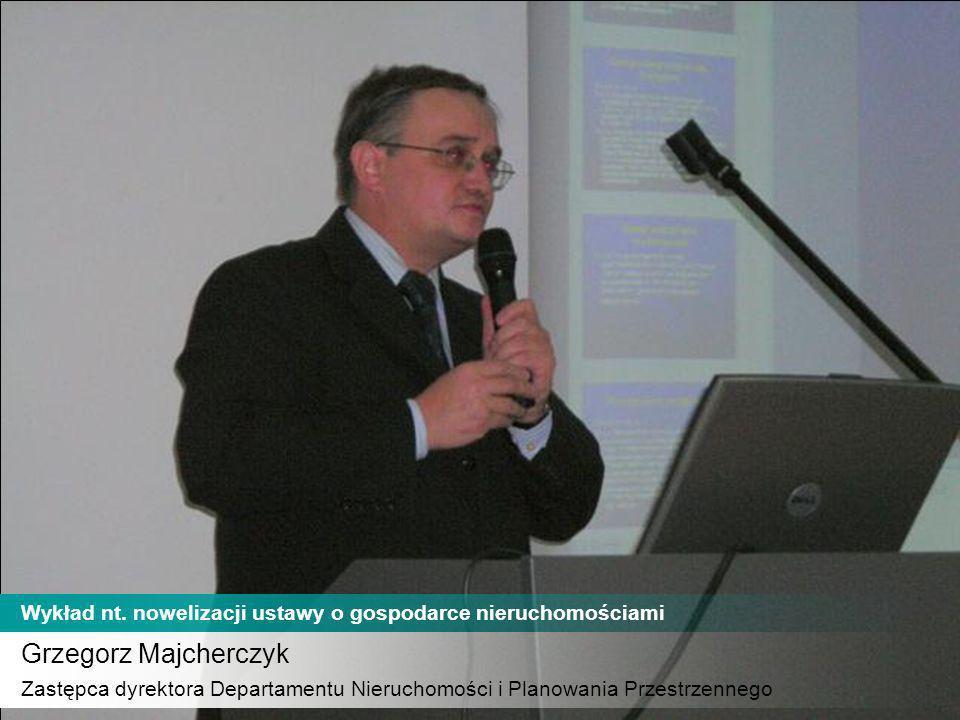 Grzegorz Majcherczyk Zastępca dyrektora Departamentu Nieruchomości i Planowania Przestrzennego.