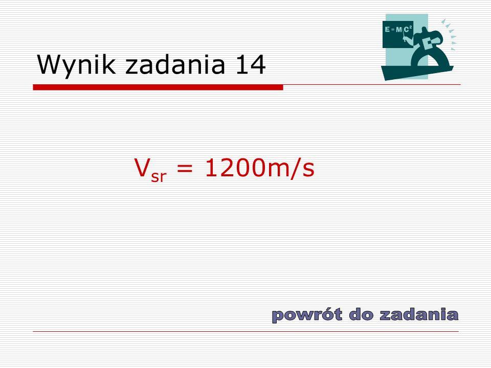 Wynik zadania 14 Vsr = 1200m/s powrót do zadania