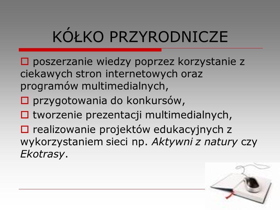 KÓŁKO PRZYRODNICZE poszerzanie wiedzy poprzez korzystanie z ciekawych stron internetowych oraz programów multimedialnych,