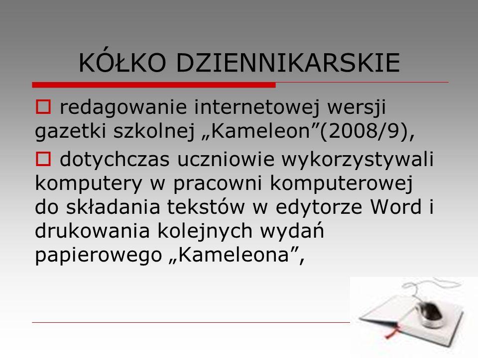 """KÓŁKO DZIENNIKARSKIE redagowanie internetowej wersji gazetki szkolnej """"Kameleon (2008/9),"""