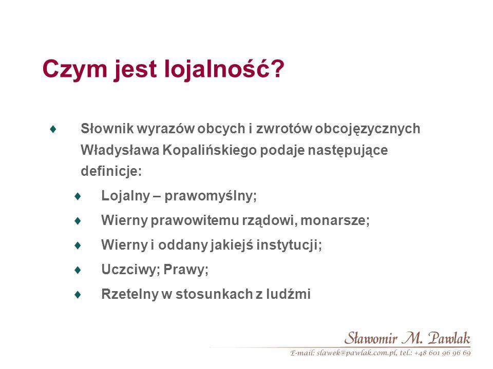 Czym jest lojalność Słownik wyrazów obcych i zwrotów obcojęzycznych Władysława Kopalińskiego podaje następujące definicje: