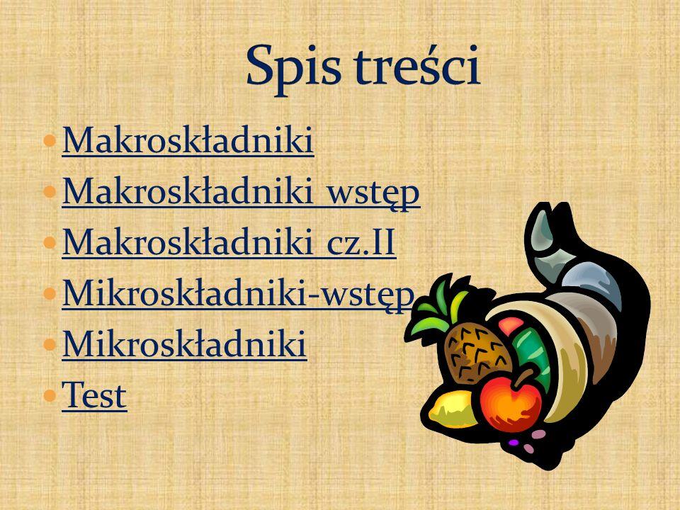 Spis treści Makroskładniki Makroskładniki wstęp Makroskładniki cz.II