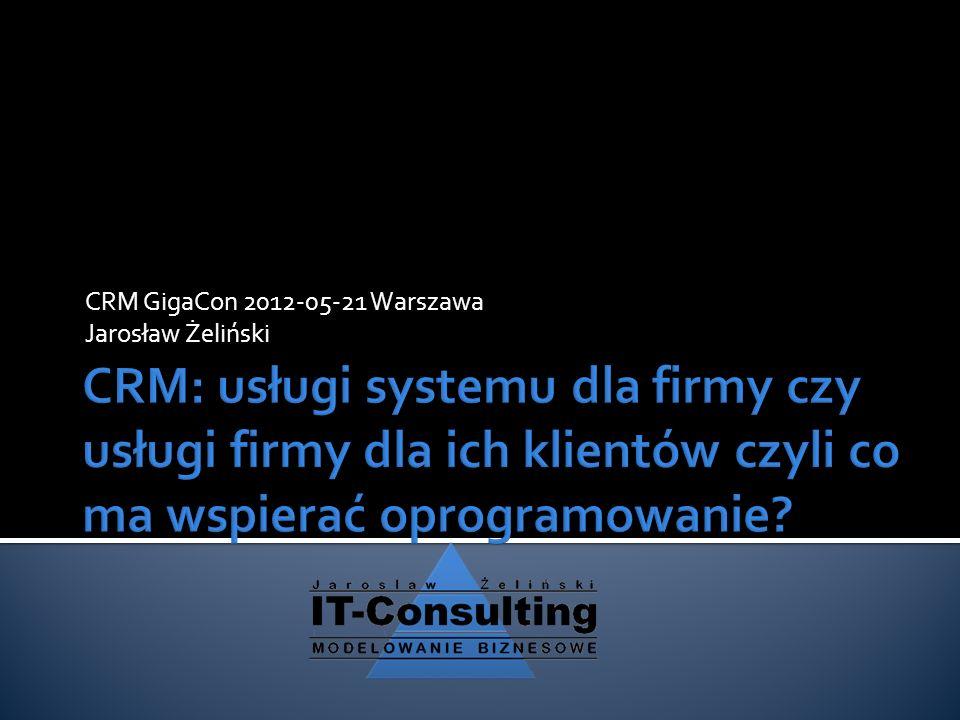 CRM GigaCon 2012-05-21 Warszawa Jarosław Żeliński