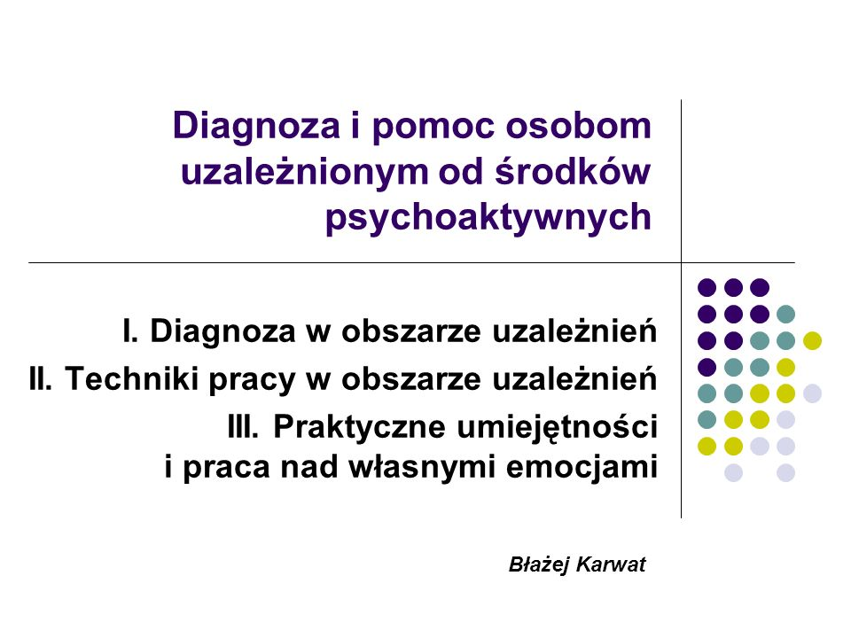 Diagnoza i pomoc osobom uzależnionym od środków psychoaktywnych