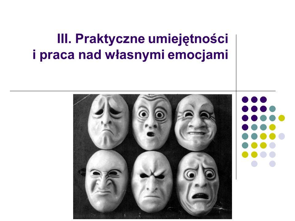 III. Praktyczne umiejętności i praca nad własnymi emocjami