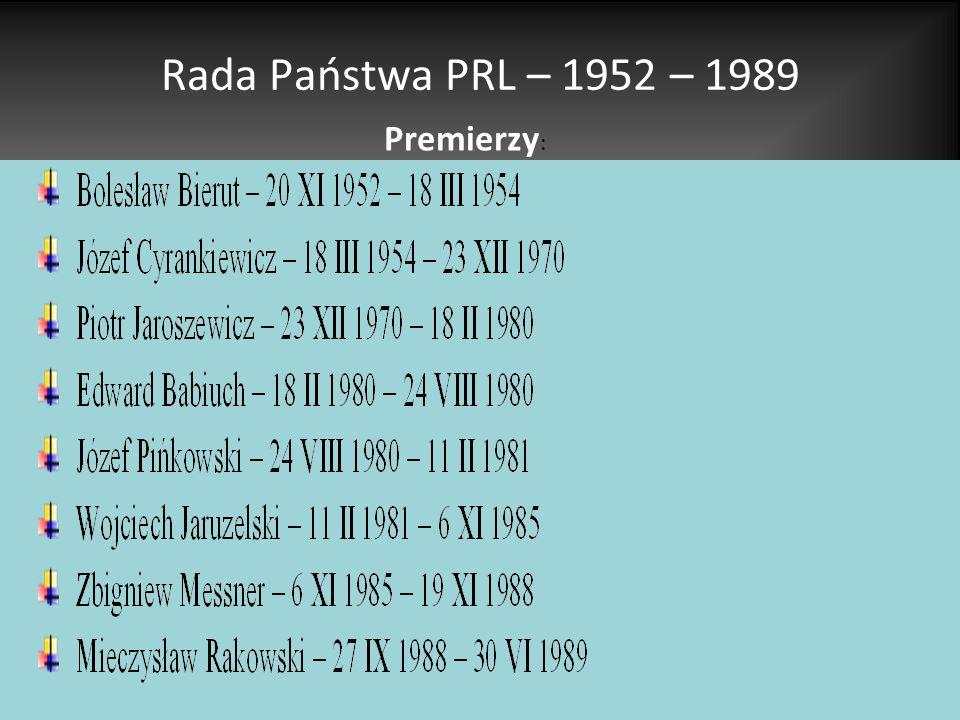 Rada Państwa PRL – 1952 – 1989 Premierzy: