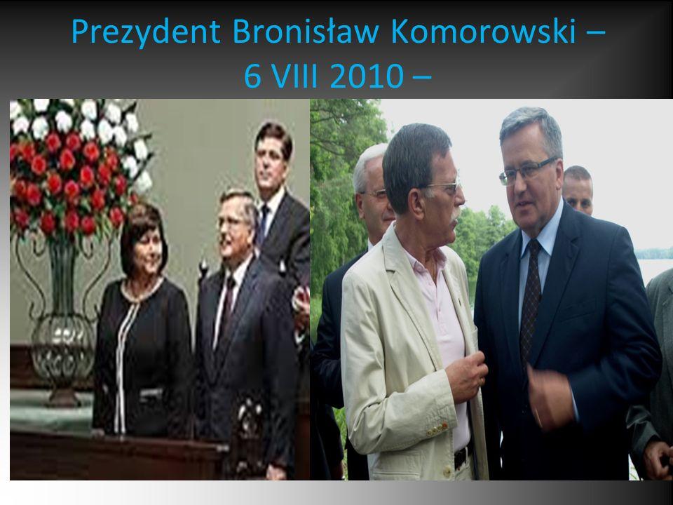 Prezydent Bronisław Komorowski – 6 VIII 2010 –