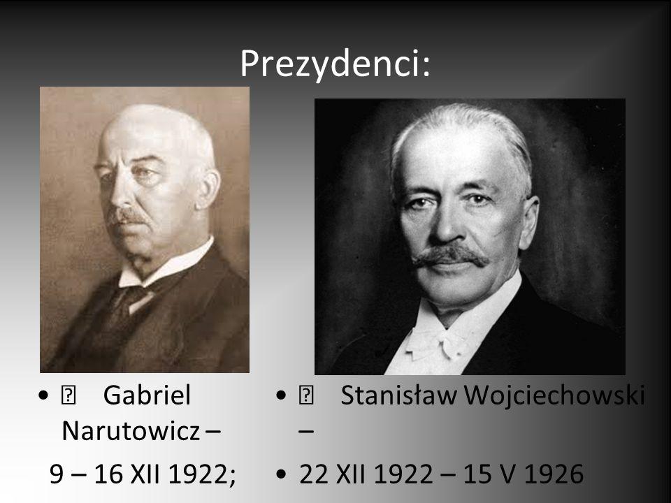 Prezydenci:  Gabriel Narutowicz – 9 – 16 XII 1922;