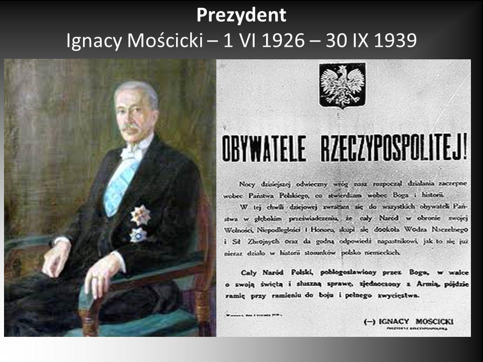 Prezydent Ignacy Mościcki – 1 VI 1926 – 30 IX 1939