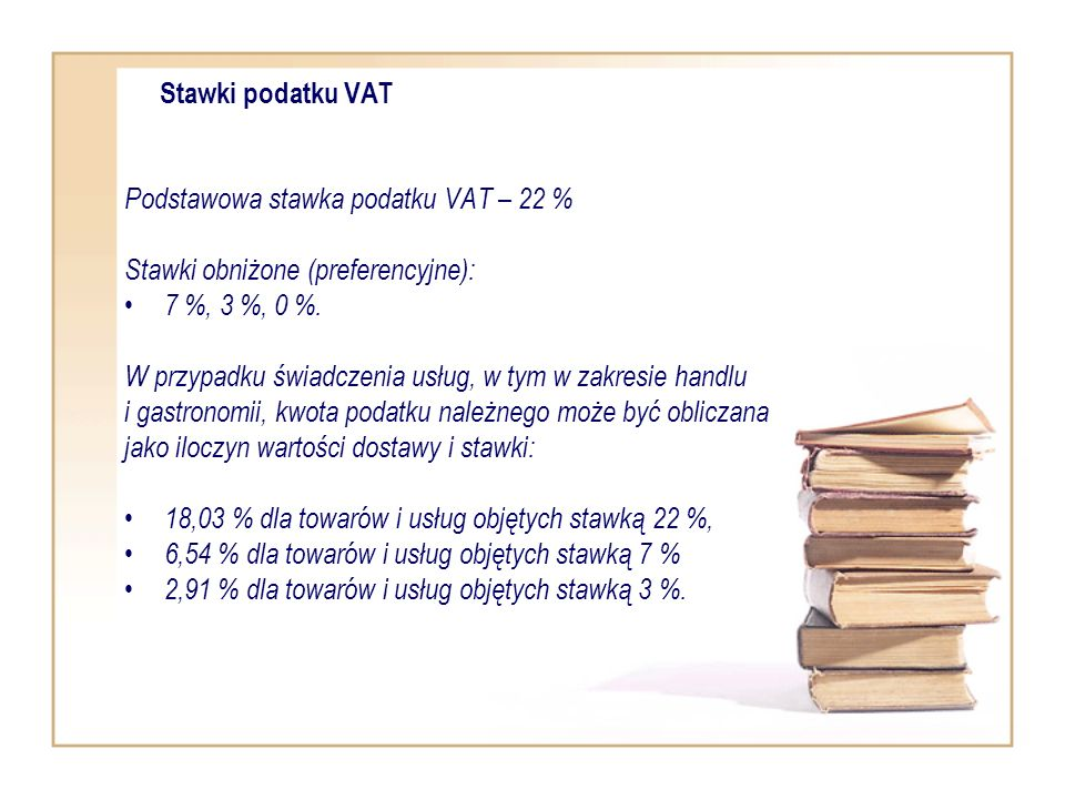 Stawki podatku VAT Podstawowa stawka podatku VAT – 22 % Stawki obniżone (preferencyjne): 7 %, 3 %, 0 %.