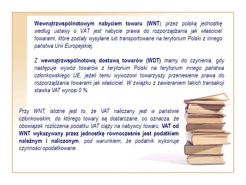 Wewnątrzwspólnotowym nabyciem towaru (WNT) przez polską jednostkę według ustawy o VAT jest nabycie prawa do rozporządzania jak właściciel towarami, które zostały wysyłane lub transportowane na terytorium Polski z innego państwa Unii Europejskiej.