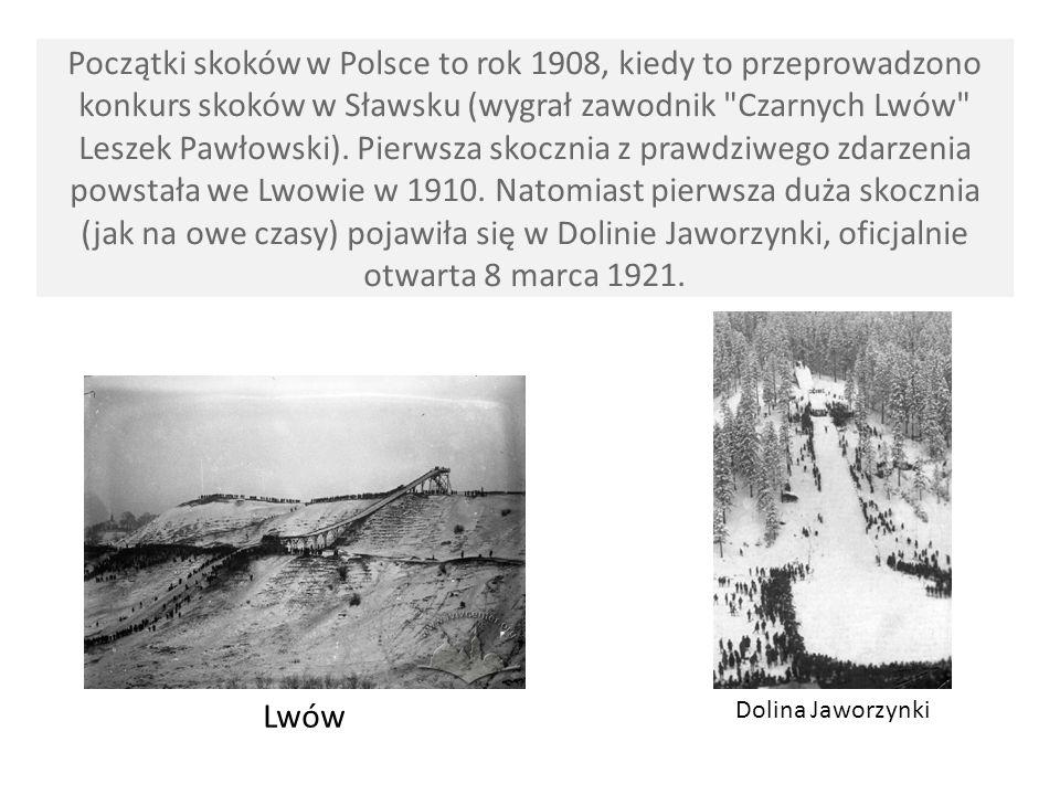 Początki skoków w Polsce to rok 1908, kiedy to przeprowadzono konkurs skoków w Sławsku (wygrał zawodnik Czarnych Lwów Leszek Pawłowski). Pierwsza skocznia z prawdziwego zdarzenia powstała we Lwowie w 1910. Natomiast pierwsza duża skocznia (jak na owe czasy) pojawiła się w Dolinie Jaworzynki, oficjalnie otwarta 8 marca 1921.