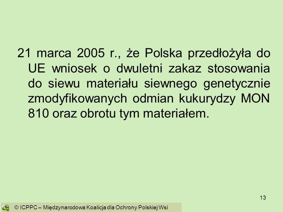 21 marca 2005 r., że Polska przedłożyła do UE wniosek o dwuletni zakaz stosowania do siewu materiału siewnego genetycznie zmodyfikowanych odmian kukurydzy MON 810 oraz obrotu tym materiałem.