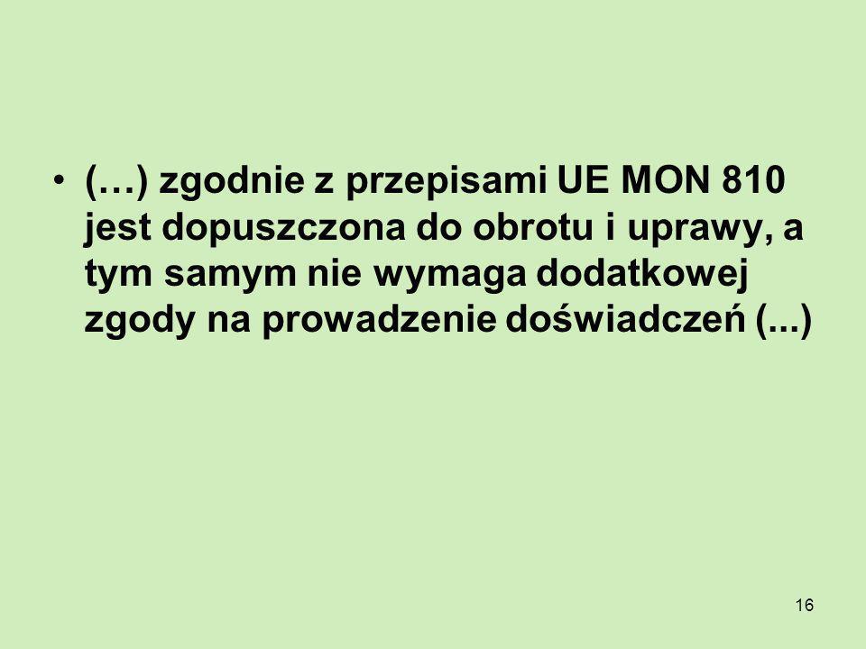 (…) zgodnie z przepisami UE MON 810 jest dopuszczona do obrotu i uprawy, a tym samym nie wymaga dodatkowej zgody na prowadzenie doświadczeń (...)
