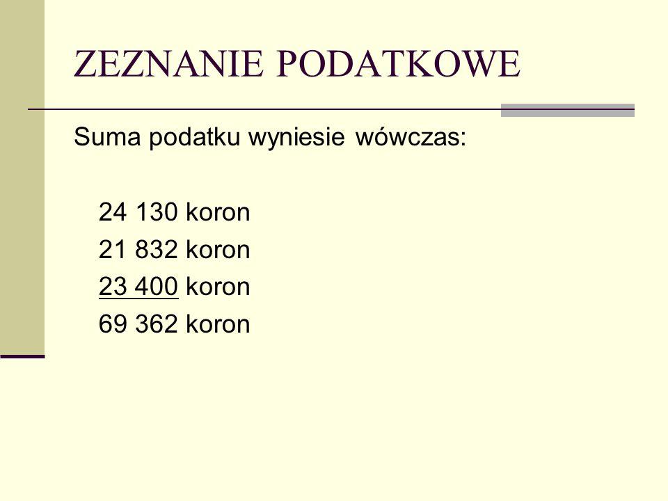 ZEZNANIE PODATKOWE Suma podatku wyniesie wówczas: 24 130 koron