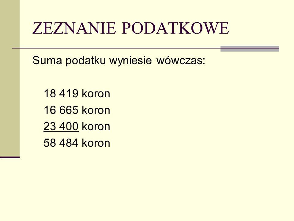 ZEZNANIE PODATKOWE Suma podatku wyniesie wówczas: 18 419 koron