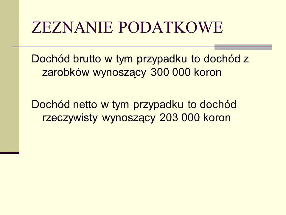ZEZNANIE PODATKOWE Dochód brutto w tym przypadku to dochód z zarobków wynoszący 300 000 koron.