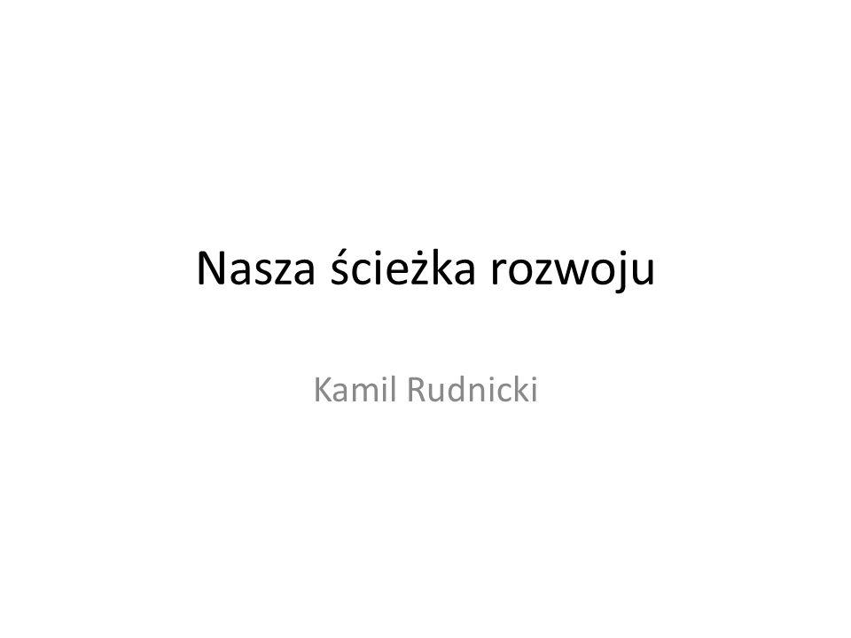 Nasza ścieżka rozwoju Kamil Rudnicki